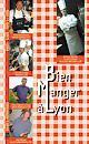 Bien Manger à Lyon TOME 3